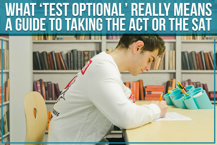 What 'Test Optional' Really Means: A Guide To Taking The ACT Or The SAT