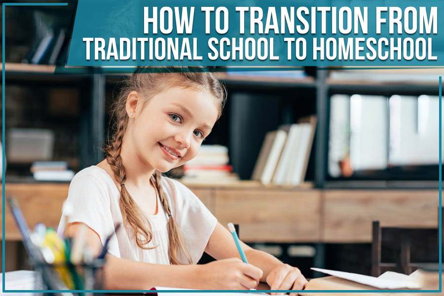 How To Transition From Traditional School To Homeschool
