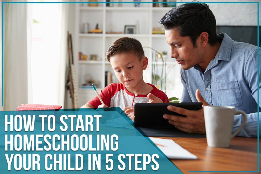 How To Start Homeschooling Your Child In 5 Steps